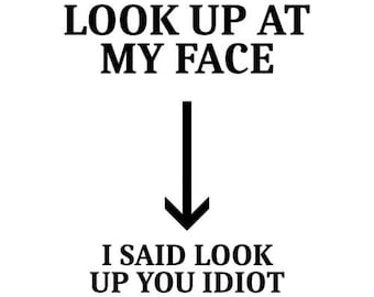 Look Up At My Face Shirt
