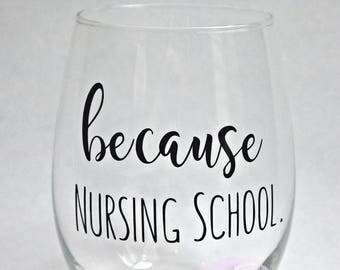 Because Nursing School Stemless Wine Glass for Nursing Students RN Program Gift for Nurse Student