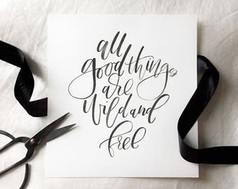 All good things are wild and free Calligraphy Print, 8 x 10