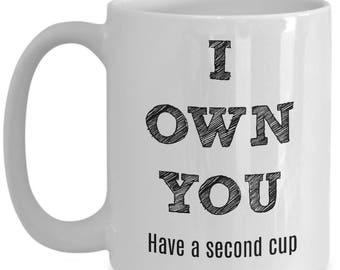 I Own You Have A Second Cup; Coffee Lover; Coffee Mug; Funny mug; Humorous mug; Coffee enabler