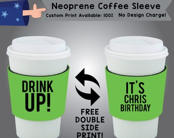 Drink Up! Neoprene Coffee Sleeve Birthday Double Side Print (NSC-Birth01)