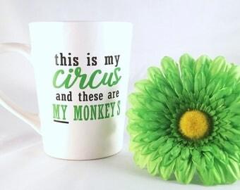 This is My Circus These Are My Monkeys | Funny Coffee Mug | Funny Mug | Humor Gift | Gift for Mom | Mothers Day Gift | Humor Mug | Birthday