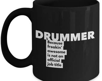 Drummer because freakin' awesome is not an official job title - Unique Gift Black Coffee Mug
