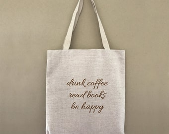 Custom Tote Bag Drink Coffee Read Books Be Happy Customizable Personalized Gift For Her Gift For Him Writer Author Shopping Bag Bulk