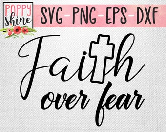 Faith Over Fear svg png eps dxf Cutting File for Cricut and Silhouette, Bible Verse, Cross, Scripture, Fearfully and Wonderfully Made, Cute