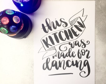 This kitchen was made for dancing A5/A4 monochrome print - kitchen decor - this kitchen is for dancing - hand lettered home decor