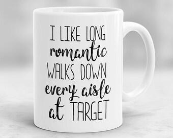 I Like Long Romantic Walks Down Every Aisle At Target Mug, Gift for Her, Mom Mug, Wife Gift, Target Mug, Shopping Quote P116