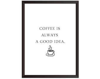 Coffee Is Always A Good Idea Wall Print - Wall Art, Home Decor, Kitchen Print, Coffee Print