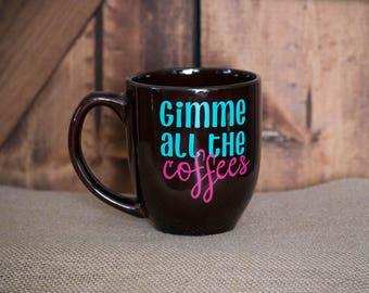 Gimme All the Coffees, Cute Mug, Pretty Colored Mug