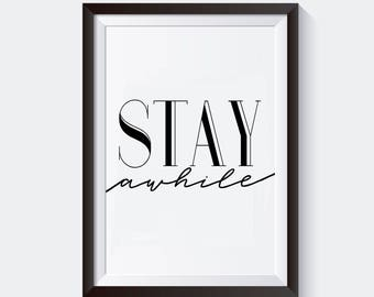 Stay Awhile Digital Print, Instant Download, Typography Print, Home Quote, Modern Home Decor, Wall Art, Home Wall Art, Welcome Poster