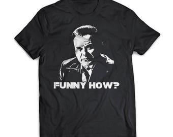 Funny How | Goodfellas | Gift | Shirt | T-Shirt | Goodfellas Shirt