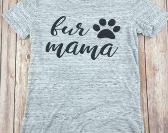 Fur Mama, dog mama shirt, dog mom shirt, fur mama shirt, mothers day gift, gift for her, dog lover gift, dog lover shirt