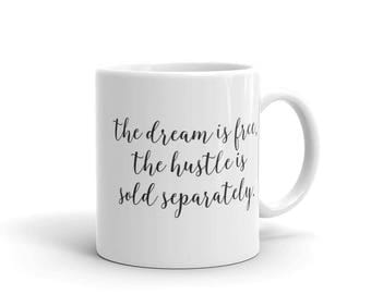 The Dream is Free, the Hustle is Sold Separately Mug