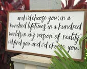 And i'd choose you | in a hundred lifetimes | in a hundred worlds | i'd choose you | bedroom sign | anniversary gift | birthday | wedding