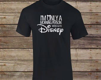 I'm Only A Morning Person When I Go To Disney T-Shirt - Disney T-Shirt - Disney Vacation Shirt - Mickey Ear - Mickey Mouse - Matching Shirts