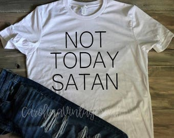 Not Today Satan Shirt