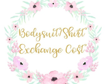 Exchange cost for bodysuit or shirt