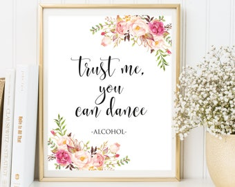 Trust me You Can Dance Sign , Wedding Sign, Bar Sign, Printable Wedding Signs, Instant Download 4x6, 5x7, 8x10,