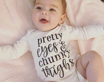 Pretty Eyes and Chunky Thighs  (custom baby girl onesie)