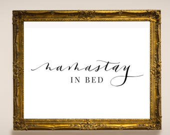 Namastay in bed printable art / instant download / funny wall art / home decor / funny art print / office decor / calligraphy print