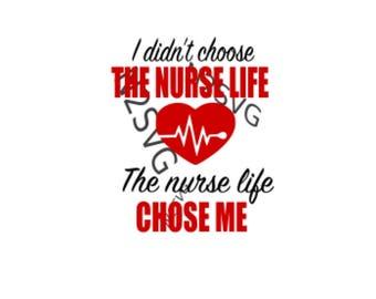 i didn't  choose the nurse life , the nurse life chose me svg  . Digital file nurse svg