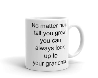 No Matter How Tall You Grow You Can ALways Look Up To Your Grandma Mug