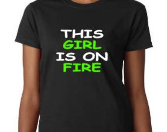 This Girl Is On Fire!!, Women's Shirt, Ladies Shirt, ON FIRE,