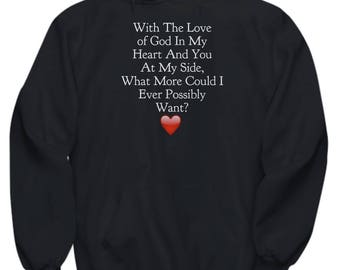 """Christian Hoodie for Him and for Her! """"With the Love of God in My Heart and You At My Side What More Could I...Want?"""" Adult Sizes 7 Colors"""