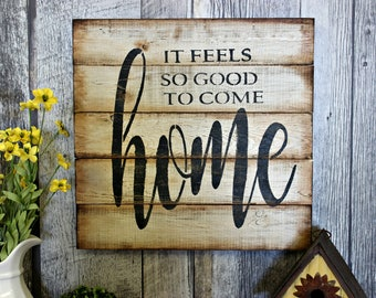 It Feels So Good To Come Home. Rustic Decor. Counrty. Wall Decor. Living Room. Gift. Housewarming. Rustic Wood Sign. Home Decor. Primitive.