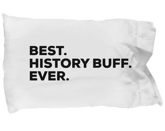 History Buff Pillow Case, Gifts For History Buff , Best History Buff Ever, History Buff Pillowcase, Christmas Present, History Buff Gift