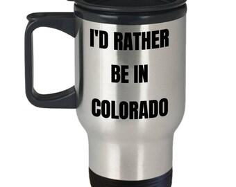 Colorado Travel Mug - I'd Rather be in Colorado - Colorado Gag Gifts Idea - Colorado Gift Basket for Men or Women
