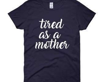 Tired as a Mother Shirt Boyfriend Style Tee Unisex Tee XS- 3XL Cute Shirt Graphic Tee Motherhood Mom Life Pregnancy New mom gift