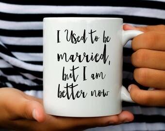 Single Mom Mug, Funny Coffee Mug for Single Mom, I Used to Be Married But I Am Better Now, Single Mom Gift, Single Parent Gift, Gift For Mom