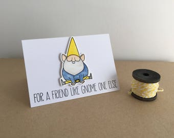For A Friend Like Gnome One Else Handmade Notecard - Featuring a gnome!