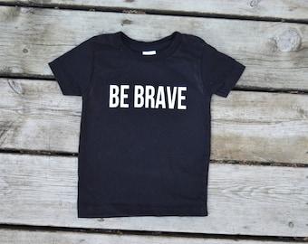 Be Brave kids tshirt, baby onesie, kids tshirt