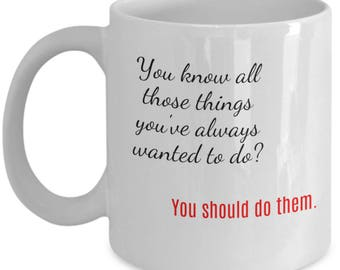 11oz Coffee Mug- White-Gift- You should do what you want- Quotes inspirational