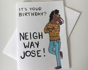Neigh way Jose Birthday Greeting Card (Bojack Horseman)