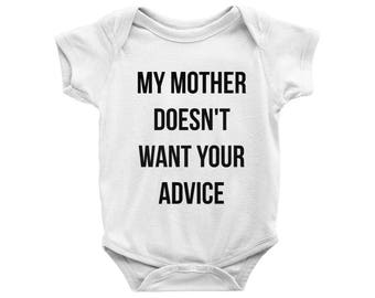 My mother doesn't want your advice Onesie, My mom doesnt want your advice Bodysuit, New Mom Gift, Funny Onesie, New Parents Baby Shower Gift
