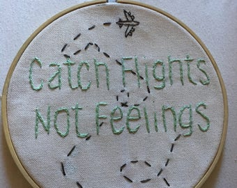 Catch Flights, Not Feelings Embroidery