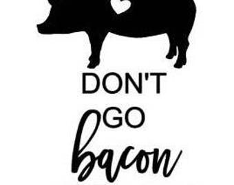 Don't Go Bacon My Heart SVG/PNG/DXF