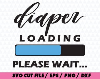 Diaper svg, Diaper loading svg, Newborn svg,  New baby svg, Birthday cricut, Baby svg, Baby cricut, Cute svg, Baby svg file