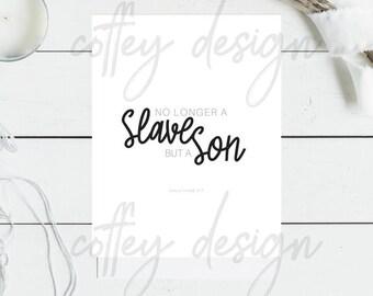 Printable, No Longer a Slave, Galatians, Bible verse, scripture art, instant, download, digital, minimal, 8x10, 5x7