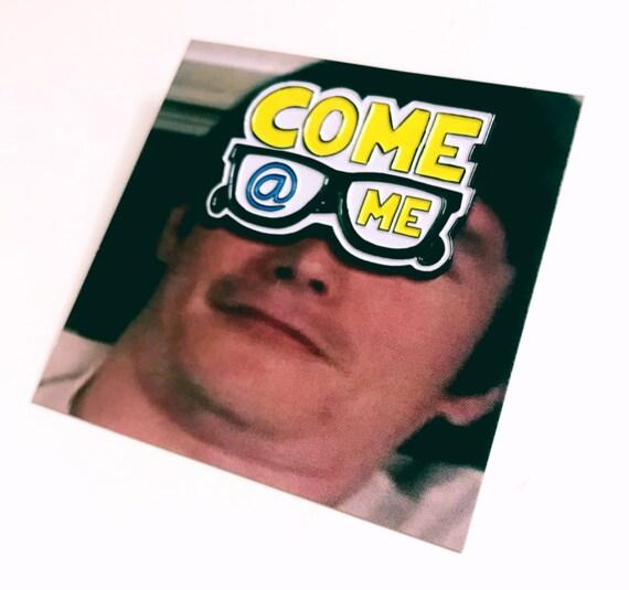 Come @ Me Pin