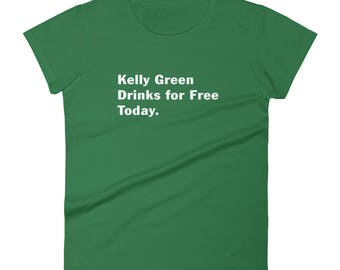 Women's Kelly Green Drinks For Free Today t-shirt st Patrick's day girls night out ireland parade irish leprechauns shamrocks pub crawl beer