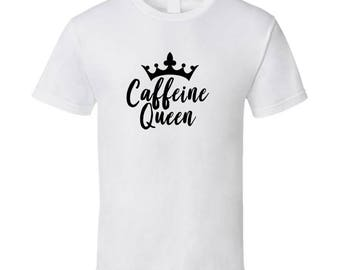 Caffeine Queen T Shirt