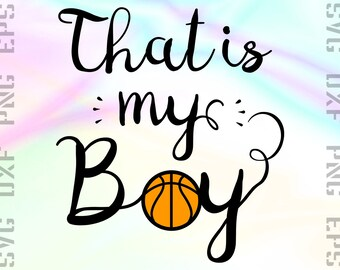 That is my Boy SVG Saying, Basketball Clipart Saying Cut File for Cricut or Silhouette or other Cutting machines, Svg, Dxf, Png, Eps