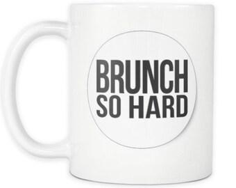 Brunch So Hard Mug Brunch Lover Coffee Cup For The Entire Brunch Squad And Sunday Brunch Crew Funny Brunch Gift Idea