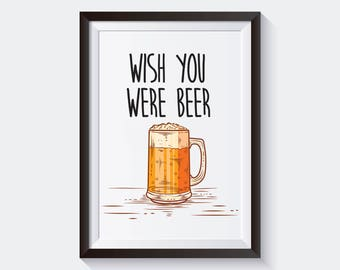 Wish You Were Beer Wall Print, Instant Digital Download Printable Wall Art, Funny Quote Print