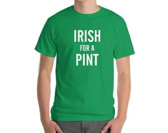 Irish For A Pint, St. Patricks Day T Shirt - Irish T Shirt - Irish Gifts - Shirts for Men - Shirts for Women - St Patricks Day Shirt - St Pa
