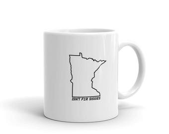 Minnesota Isn't for Sissies - Funny Cold MN Winter Gift Tea or Coffee Mug